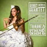 Audrey Ochoa Trombone & Other Delights