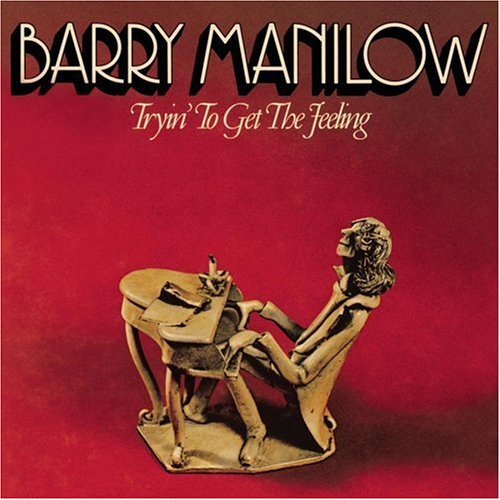 Barry Manilow Tryin to Get the Feeling