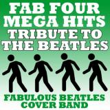 Fabulous Beatles Cover Band Fab Four Mega Hits - Tribute To The Beatles