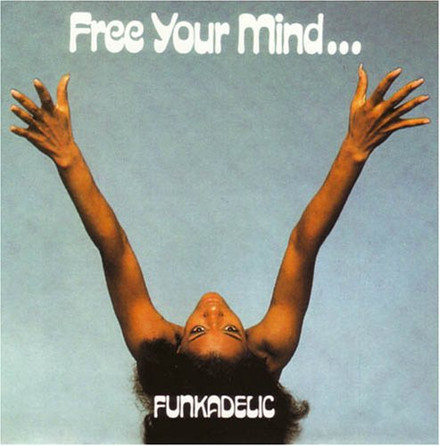 Funkadelic Free Your Mind...And Your Ass Will Follow