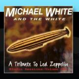 Michael White & The White A Tribute To Led Zeppelin - Studio Sessions: Volume 1