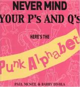 Paul McNeil & Barry Divola Never Mind Your Ps and Q's: Here's the Punk Alphabet