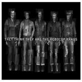 The Robocop Kraus They Think They Are the Robocop Kraus
