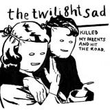 The Twilight Sad Killed My Parents & Hit the Road