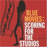 Various Artists Blue Movies: Scoring For The Studios
