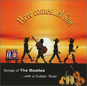 Various Artists - Here Comes El Son : Songs Of The Beatles With A Cuban Twist.