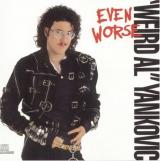Weird Al Yankovic Even Worse