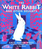 "Alan Bisbort ""The White Rabbit And Other Delights: East Totem West, a Hippie Company, 1967-1969"""