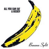 All You Can Eat / Hickey Banana Split