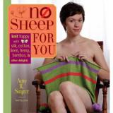 Amy R. Singer Knit Happy With Silk, Cotton, Linen, Hemp, Bamboo & Other Delights- NO SHEEP FOR YOU