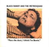 Black Randy & the Metro Squad Pass the Dust, I Think Im Bowie.