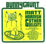 Bunnygrunt Matt Harnish & Other Delights