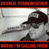 Charlie Starkweather Where Im Calling From