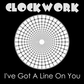 Clockwork Ive Got A Line On You