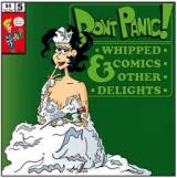 Dont Panic! Whipped Comics & Other Delights