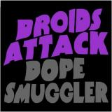 Droids Attack Dope Smuggling