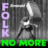 Emerald Folk No More
