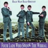 Half Man Half Biscuit Four Lads Who Shook the Wirral