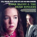 Hank McCoy & the Dead Ringers Still Feeling Blue / Lately My Luck Has Been Changing