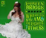 Laureen Briggs Whirled Steam & (The) Delights Of Others