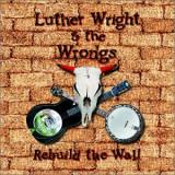 Luther Wright & the Wrongs Rebuild the Wall