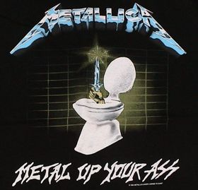 Metallica Metal Up Your Ass