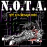 N.O.T.A. Give Em Enough Dope