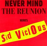 Sid Vicious Never Mind the Reunion, Heres Sid Vicious
