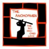 The Anchormen The Boy Who Cried Love
