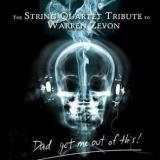 The String Quartet The String Quartet Tribute to Warren Zevon: Dad Get Me Out of This!