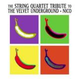 The String Quartet The String Quartet Tribute to the Velvet Underground and Nico