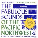 The Young Fresh Fellows Fabulous Sounds of the Pacific Northwest/Topsy Turvy