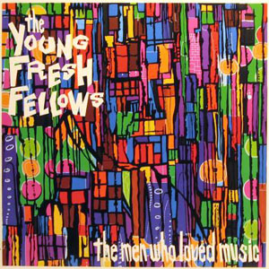 The Young Fresh Fellows The Men Who Loved Music