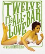 Twelve Bar Its All Love  / Twelve Sinful Things