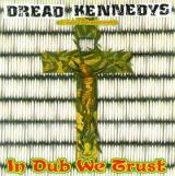 Various Artists Dread Kennedys: A Tribute to Dead Kennedys : In Dub We Trust