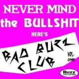 Various Artists Never Mind the Bullshit, Heres Bad Buzz Club, Vol. One