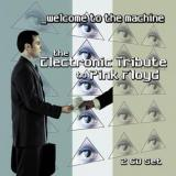 Various Artists Welcome to the Machine: The Electronic Tribute To Pink Floyd
