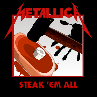Album cover parody of Steak 'Em All by Metallica